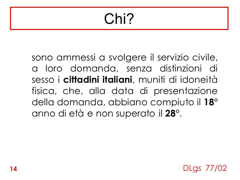 Chi? () sono ammessi a svolgere il servizio civile, a loro domanda, senza distinzioni di sesso i cittadini italiani, muniti di idoneità fisica, che, a