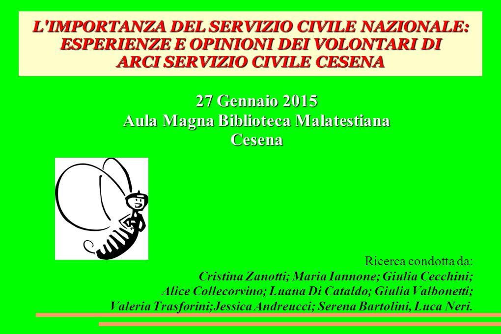 L'IMPORTANZA DEL SERVIZIO CIVILE NAZIONALE: ESPERIENZE E OPINIONI DEI VOLONTARI DI ARCI SERVIZIO CIVILE CESENA 27 Gennaio 2015 Aula Magna Biblioteca M