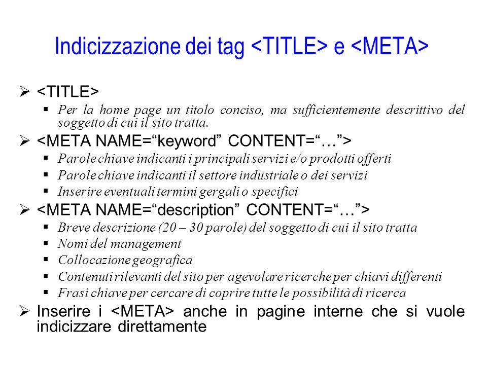 Indicizzazione dei tag e   Per la home page un titolo conciso, ma sufficientemente descrittivo del soggetto di cui il sito tratta.   Parole chiave