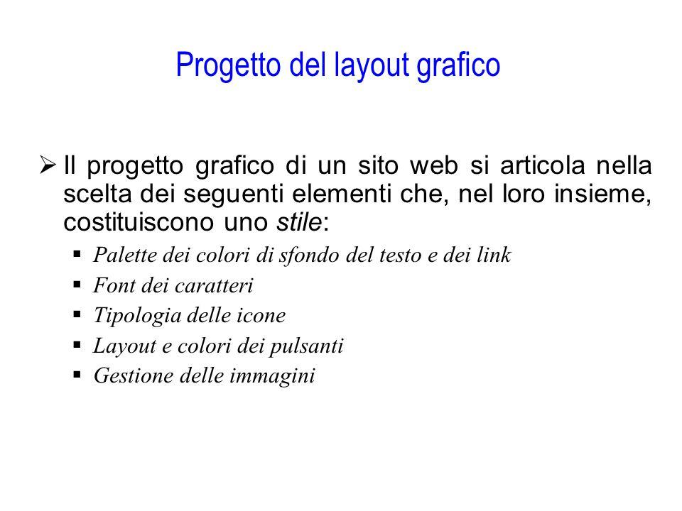 Progetto del layout grafico  Il progetto grafico di un sito web si articola nella scelta dei seguenti elementi che, nel loro insieme, costituiscono u