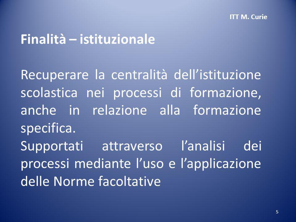 5 Finalità – istituzionale Recuperare la centralità dell'istituzione scolastica nei processi di formazione, anche in relazione alla formazione specifica.