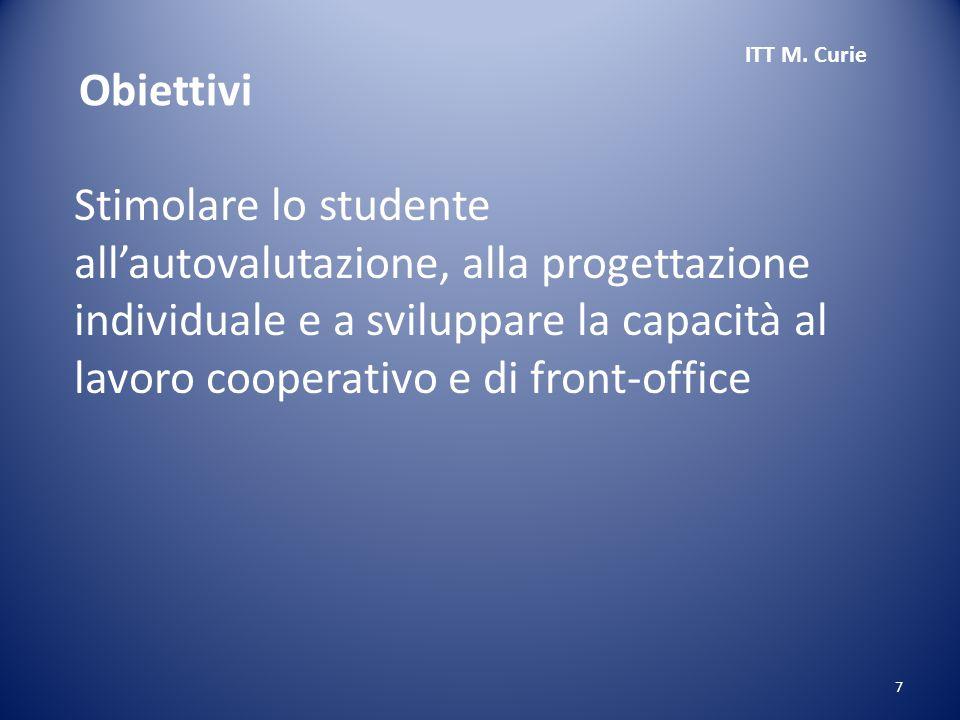 7 Stimolare lo studente all'autovalutazione, alla progettazione individuale e a sviluppare la capacità al lavoro cooperativo e di front-office ITT M.