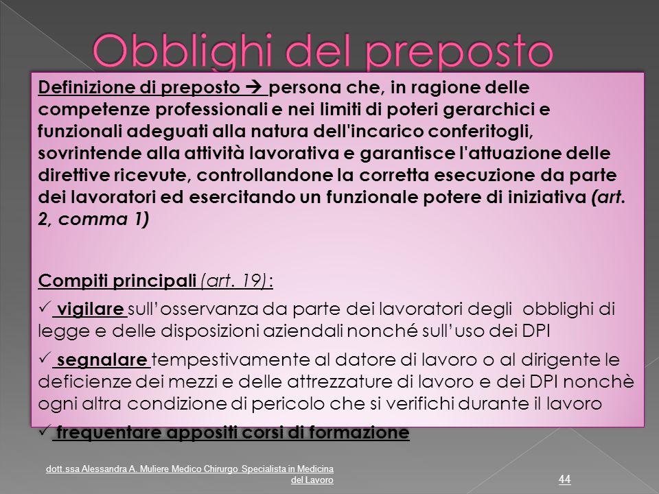 dott.ssa Alessandra A. Muliere Medico Chirurgo Specialista in Medicina del Lavoro 44 Definizione di preposto  persona che, in ragione delle competenz
