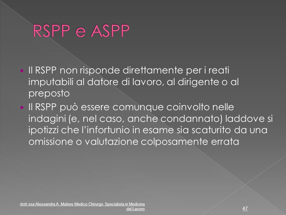 Il RSPP non risponde direttamente per i reati imputabili al datore di lavoro, al dirigente o al preposto Il RSPP può essere comunque coinvolto nelle i