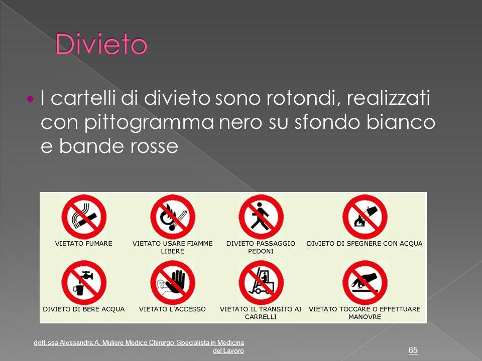 I cartelli di divieto sono rotondi, realizzati con pittogramma nero su sfondo bianco e bande rosse dott.ssa Alessandra A. Muliere Medico Chirurgo Spec