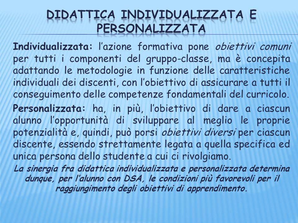 Individualizzata: l'azione formativa pone obiettivi comuni per tutti i componenti del gruppo-classe, ma è concepita adattando le metodologie in funzio