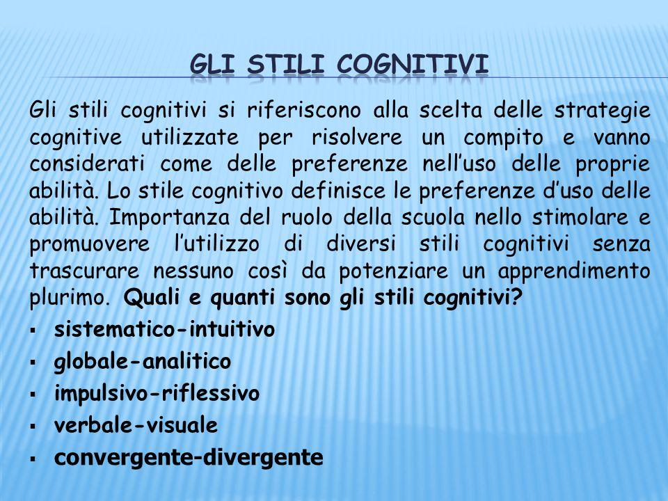 Gli stili cognitivi si riferiscono alla scelta delle strategie cognitive utilizzate per risolvere un compito e vanno considerati come delle preferenze