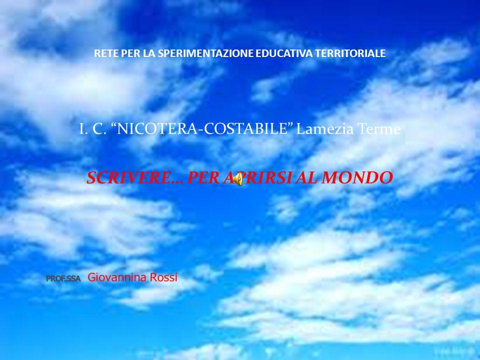 """RETE PER LA SPERIMENTAZIONE EDUCATIVA TERRITORIALE I. C. """"NICOTERA-COSTABILE"""" Lamezia Terme SCRIVERE… PER APRIRSI AL MONDO"""