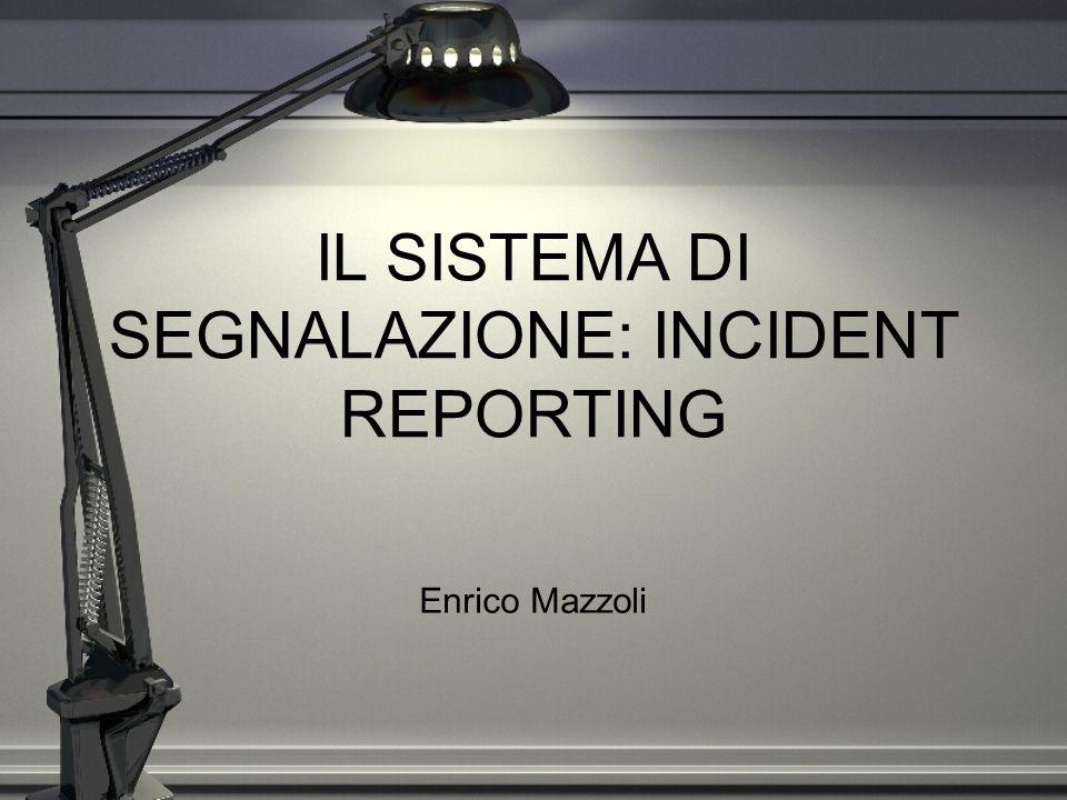 IL SISTEMA DI SEGNALAZIONE: INCIDENT REPORTING Enrico Mazzoli