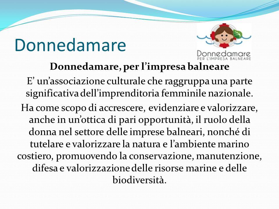 Donnedamare Donnedamare, per l'impresa balneare E' un'associazione culturale che raggruppa una parte significativa dell'imprenditoria femminile nazionale.