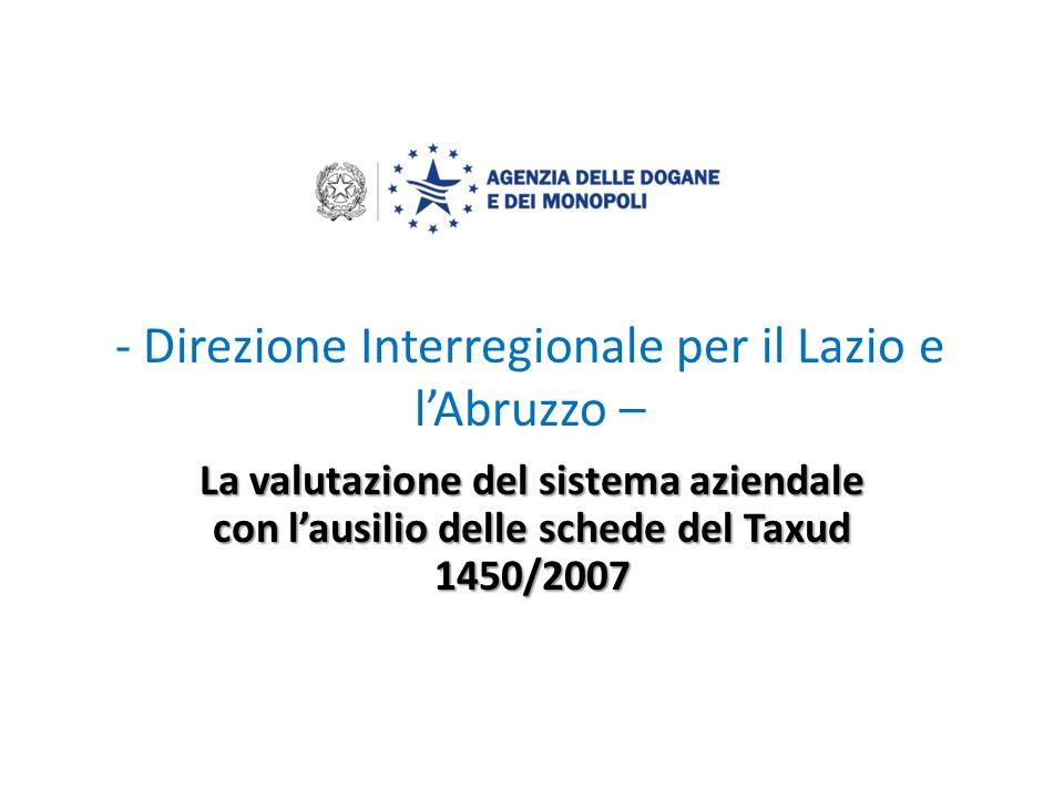 - Direzione Interregionale per il Lazio e l'Abruzzo – La valutazione del sistema aziendale con l'ausilio delle schede del Taxud 1450/2007