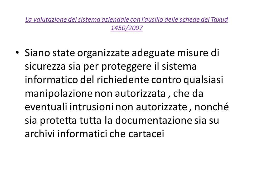 La valutazione del sistema aziendale con l'ausilio delle schede del Taxud 1450/2007 Siano state organizzate adeguate misure di sicurezza sia per prote