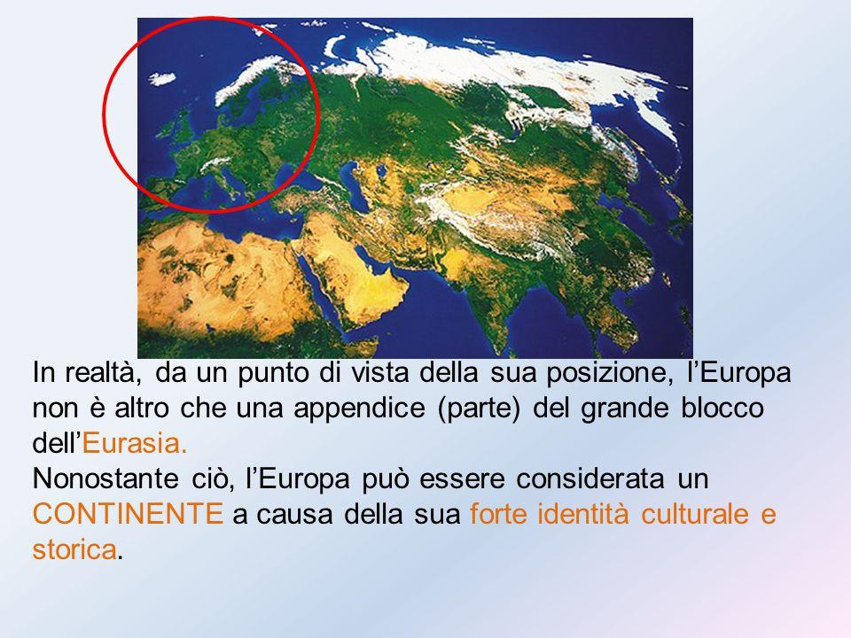 In realtà, da un punto di vista della sua posizione, l'Europa non è altro che una appendice (parte) del grande blocco dell'Eurasia. Nonostante ciò, l'