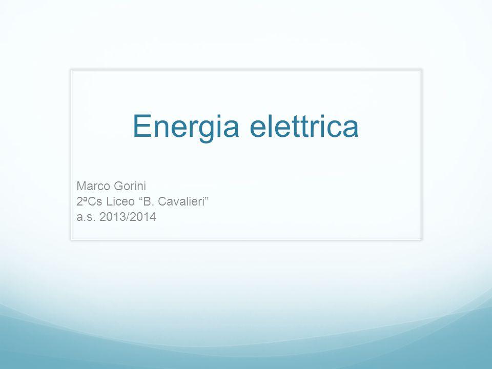 Energia elettrica Marco Gorini 2ªCs Liceo B. Cavalieri a.s. 2013/2014