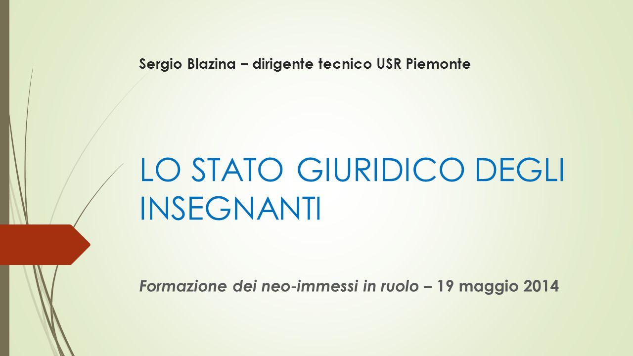 Sergio Blazina – dirigente tecnico USR Piemonte LO STATO GIURIDICO DEGLI INSEGNANTI Formazione dei neo-immessi in ruolo – 19 maggio 2014