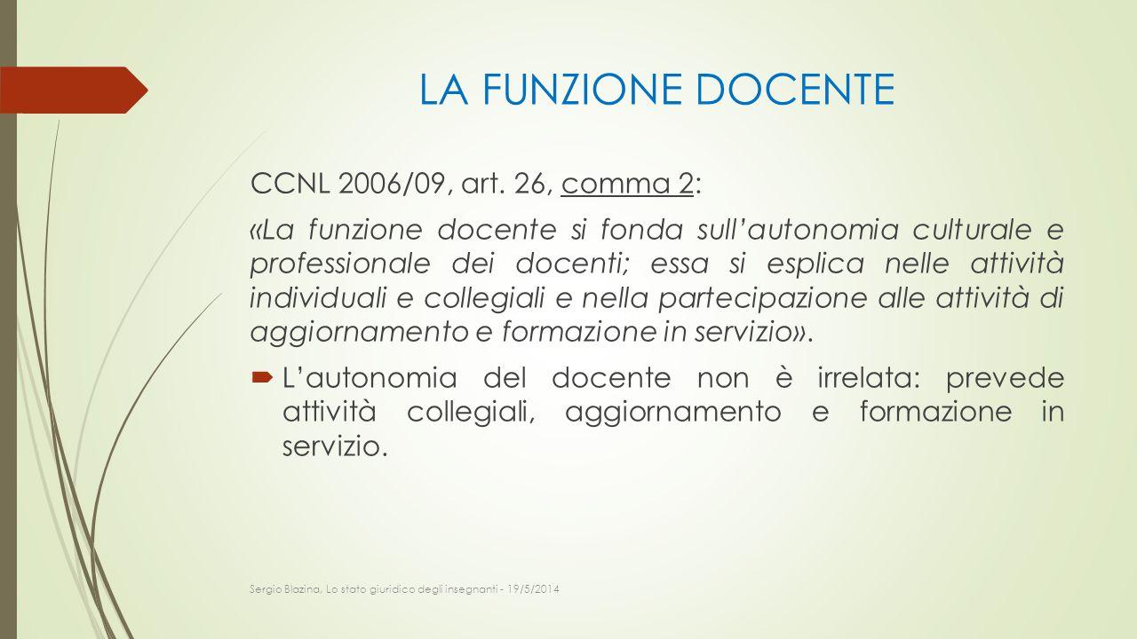 LA FUNZIONE DOCENTE CCNL 2006/09, art. 26, comma 2: «La funzione docente si fonda sull'autonomia culturale e professionale dei docenti; essa si esplic
