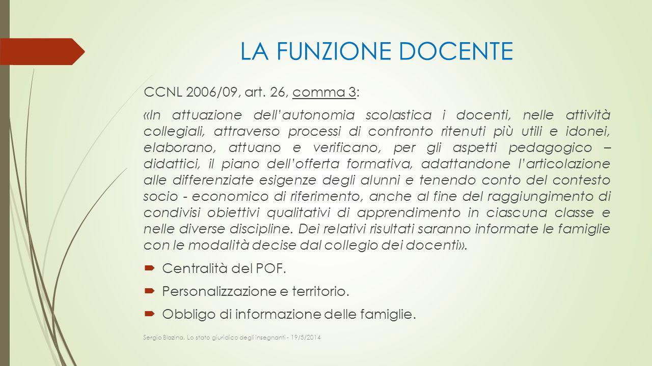 LA FUNZIONE DOCENTE CCNL 2006/09, art. 26, comma 3: «In attuazione dell'autonomia scolastica i docenti, nelle attività collegiali, attraverso processi