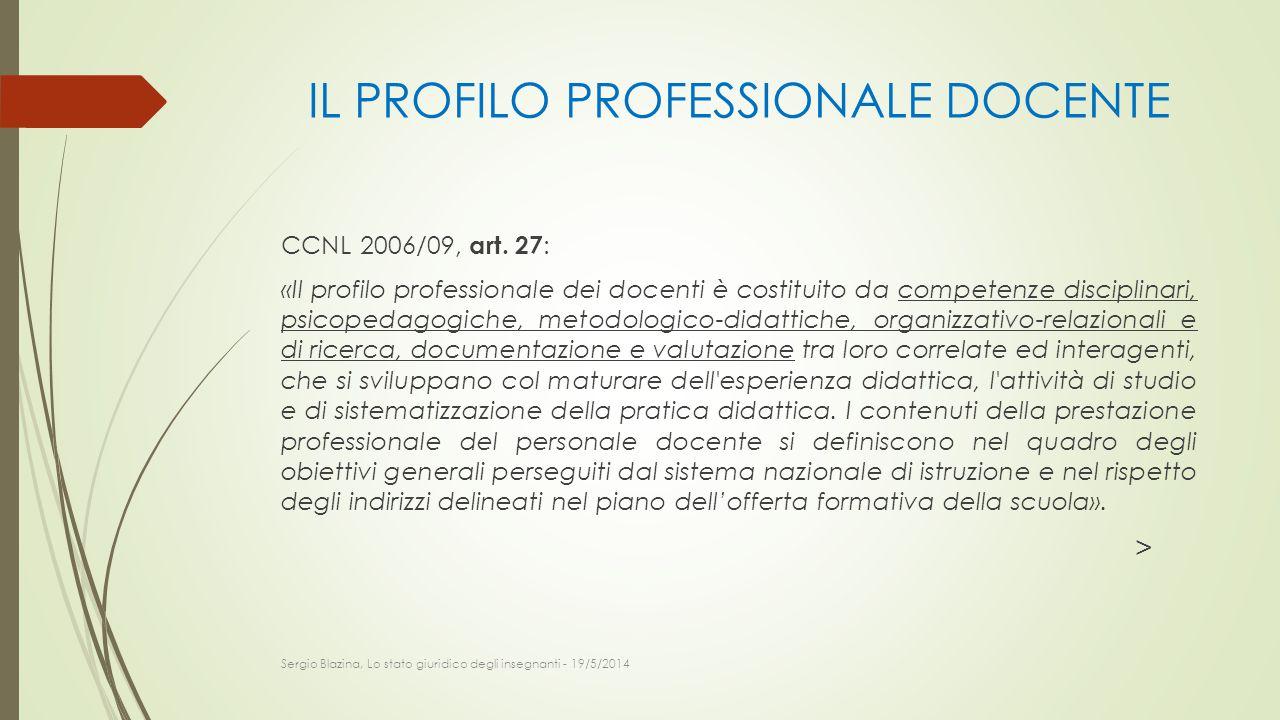 IL PROFILO PROFESSIONALE DOCENTE CCNL 2006/09, art. 27 : «Il profilo professionale dei docenti è costituito da competenze disciplinari, psicopedagogic