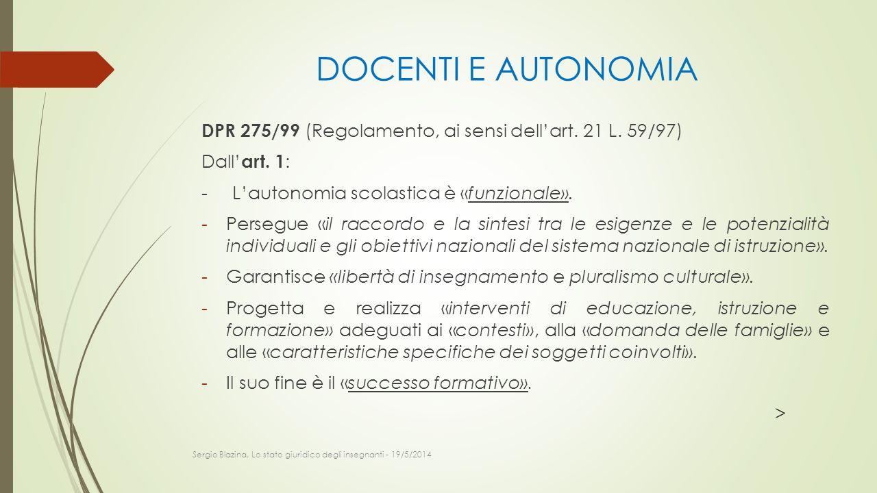 DOCENTI E AUTONOMIA DPR 275/99 (Regolamento, ai sensi dell'art. 21 L. 59/97) Dall' art. 1 : - L'autonomia scolastica è «funzionale». -Persegue «il rac