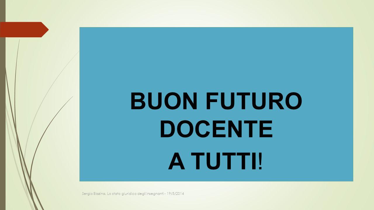 BUON FUTURO DOCENTE A TUTTI! Sergio Blazina, Lo stato giuridico degli insegnanti - 19/5/2014