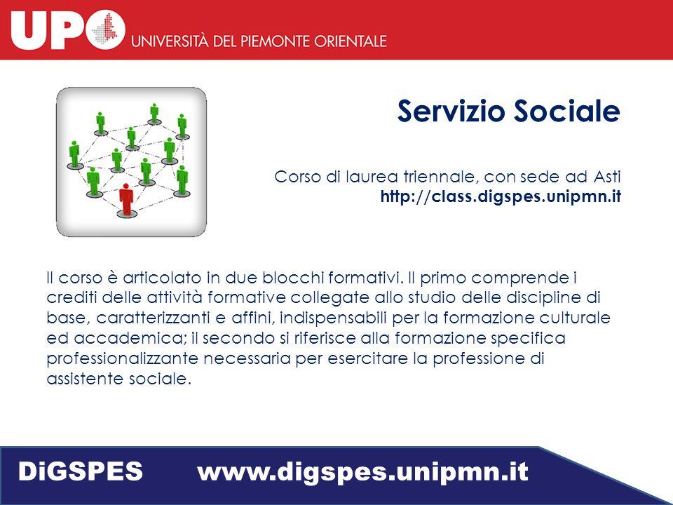 Servizio Sociale Corso di laurea triennale, con sede ad Asti http://class.digspes.unipmn.it Il corso è articolato in due blocchi formativi.