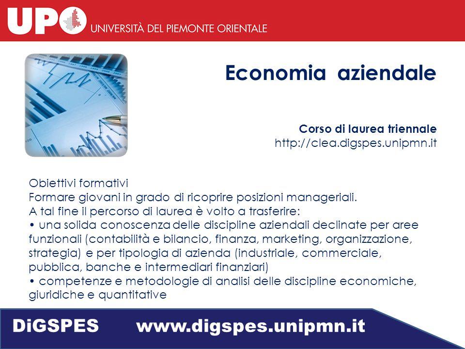 Economia aziendale Corso di laurea triennale http://clea.digspes.unipmn.it Obiettivi formativi Formare giovani in grado di ricoprire posizioni manageriali.