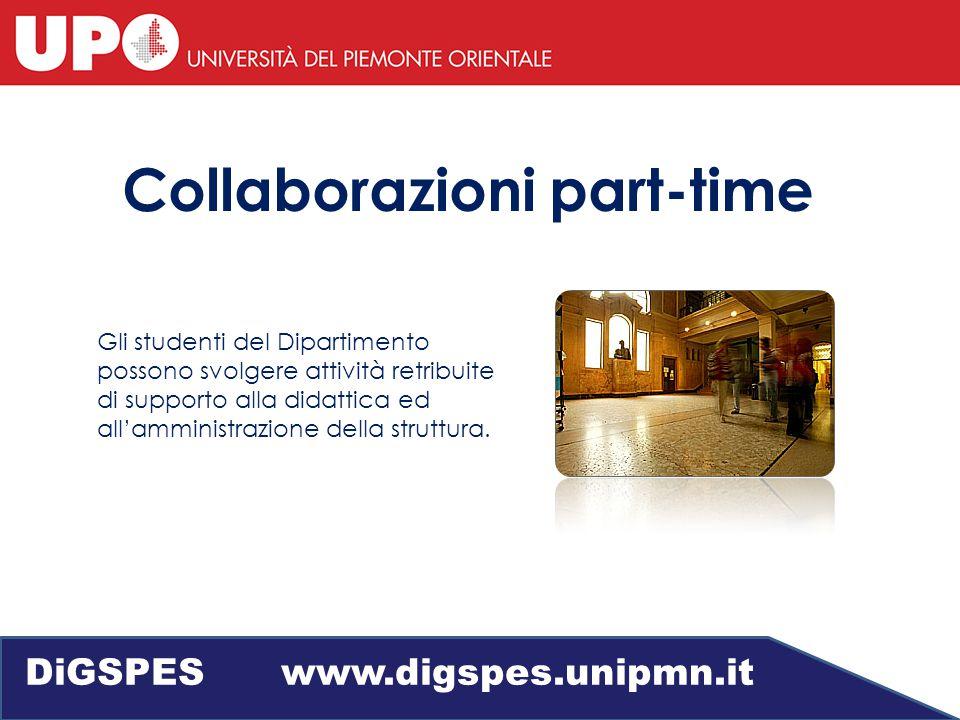 Collaborazioni part-time Gli studenti del Dipartimento possono svolgere attività retribuite di supporto alla didattica ed all'amministrazione della struttura.