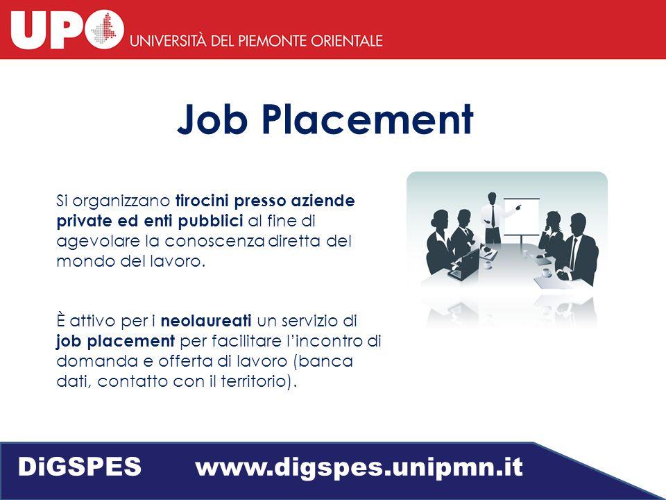 Job Placement Si organizzano tirocini presso aziende private ed enti pubblici al fine di agevolare la conoscenza diretta del mondo del lavoro.