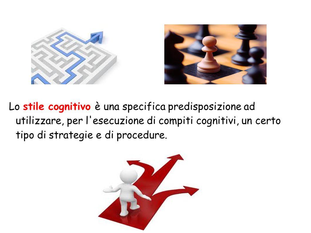 Gli stili cognitivi possono essere: Dipendente-indipendente dal contesto Globale-analitico Visuale-verbale Riflessivo-impulsivo Convergente-divergente
