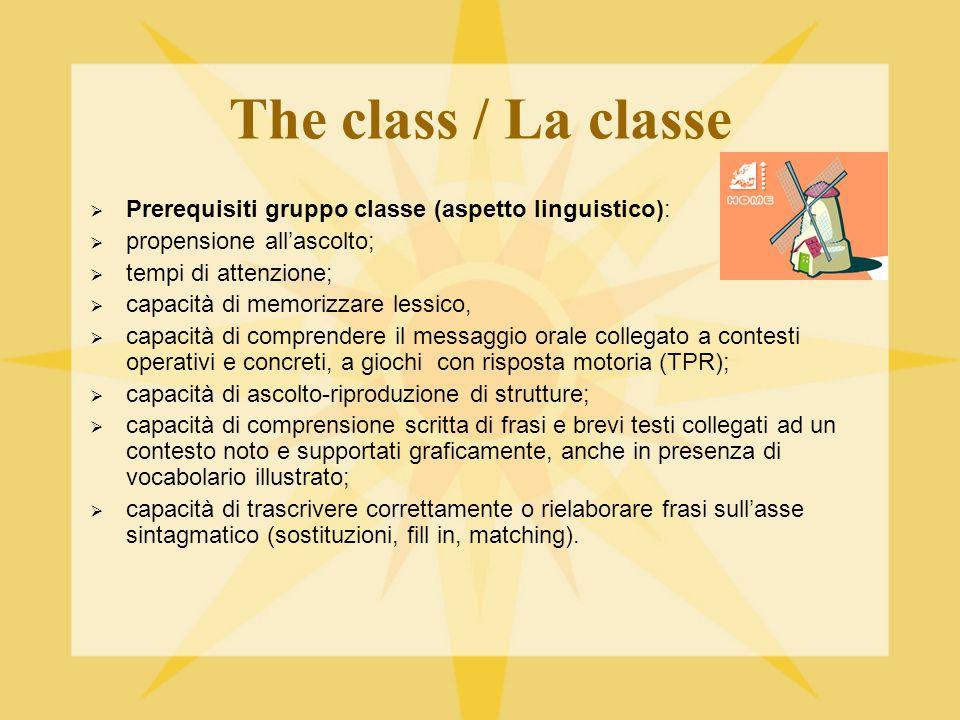 The class / la classe (needs/bisogni) Il contesto classe (aspetti relazionali) Incrementare atteggiamenti di ascolto tra pari Migliorare la collaborazione a coppie o a piccoli gruppi Attuare dinamiche di rinforzo interne al gruppo-classe Favorire il rispetto per regole concordate Stimolare relazioni di aiuto Il contesto classe (aspetti cognitivi) Incrementare la capacità di comprendere i comandi in attività TPR Sviluppare capacità logico-linguistiche e operative Il contesto classe (aspetti linguistici riferiti alla LS) Mantenere alto l'interesse per le attività in lingua inglese Incrementare la disponibilità all'ascolto in lingua inglese Migliorare le capacità di lettura e comprensione scritta