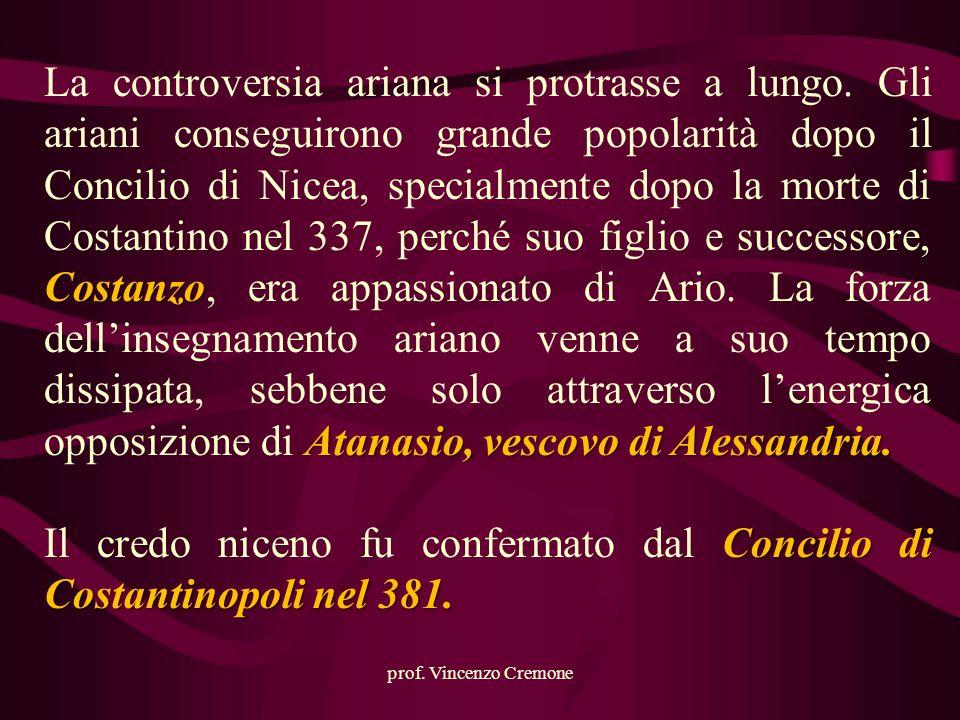 prof. Vincenzo Cremone Costanzo Atanasio, vescovo di Alessandria. La controversia ariana si protrasse a lungo. Gli ariani conseguirono grande popolari