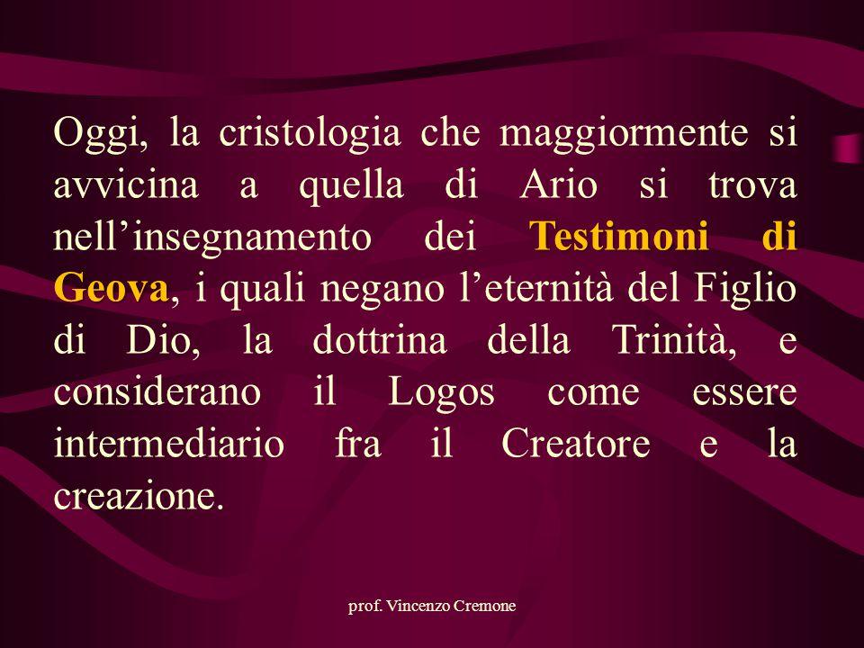 prof. Vincenzo Cremone Testimoni di Geova Oggi, la cristologia che maggiormente si avvicina a quella di Ario si trova nell'insegnamento dei Testimoni