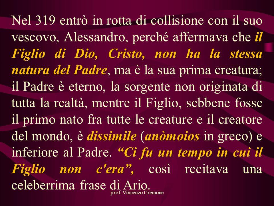 """il Figlio di Dio, Cristo, non ha la stessa natura del Padre dissimileanòmoios """"Ci fu un tempo in cui il Figlio non c'era"""", Nel 319 entrò in rotta di c"""