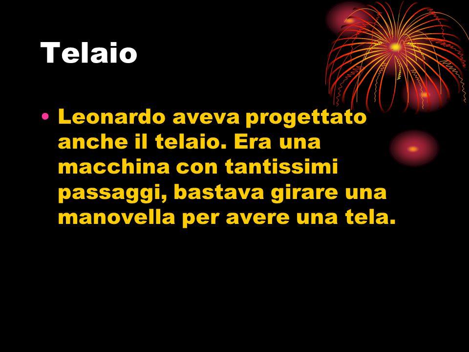 Telaio Leonardo aveva progettato anche il telaio. Era una macchina con tantissimi passaggi, bastava girare una manovella per avere una tela.