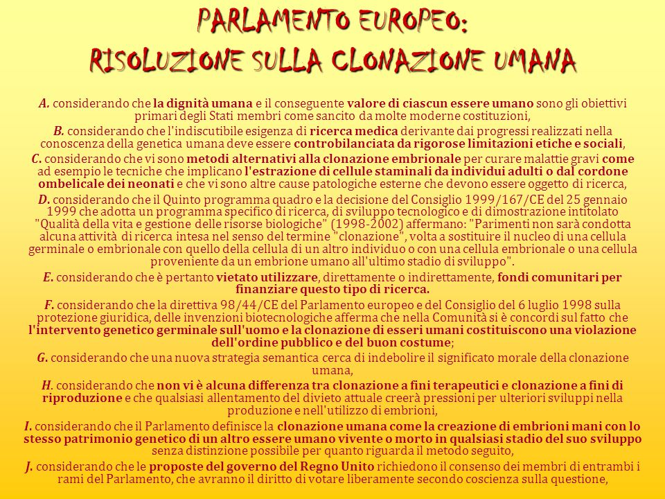 PARLAMENTO EUROPEO: RISOLUZIONE SULLA CLONAZIONE UMANA A. considerando che la dignità umana e il conseguente valore di ciascun essere umano sono gli o