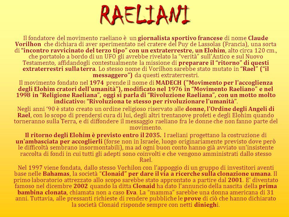 RAELIANI Il fondatore del movimento raeliano è un giornalista sportivo francese di nome Claude Vorilhon che dichiara di aver sperimentato nel cratere