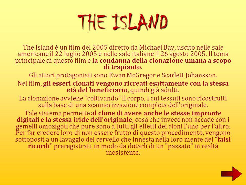THE ISLAND The Island è un film del 2005 diretto da Michael Bay, uscito nelle sale americane il 22 luglio 2005 e nelle sale italiane il 26 agosto 2005