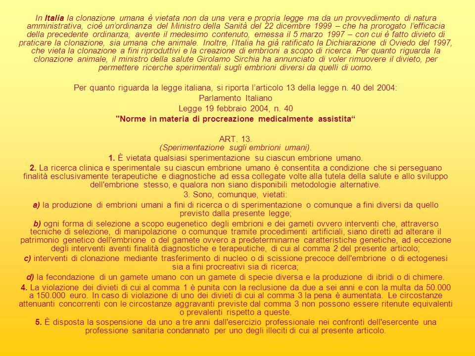 In Italia la clonazione umana è vietata non da una vera e propria legge ma da un provvedimento di natura amministrativa, cioè un'ordinanza del Ministr