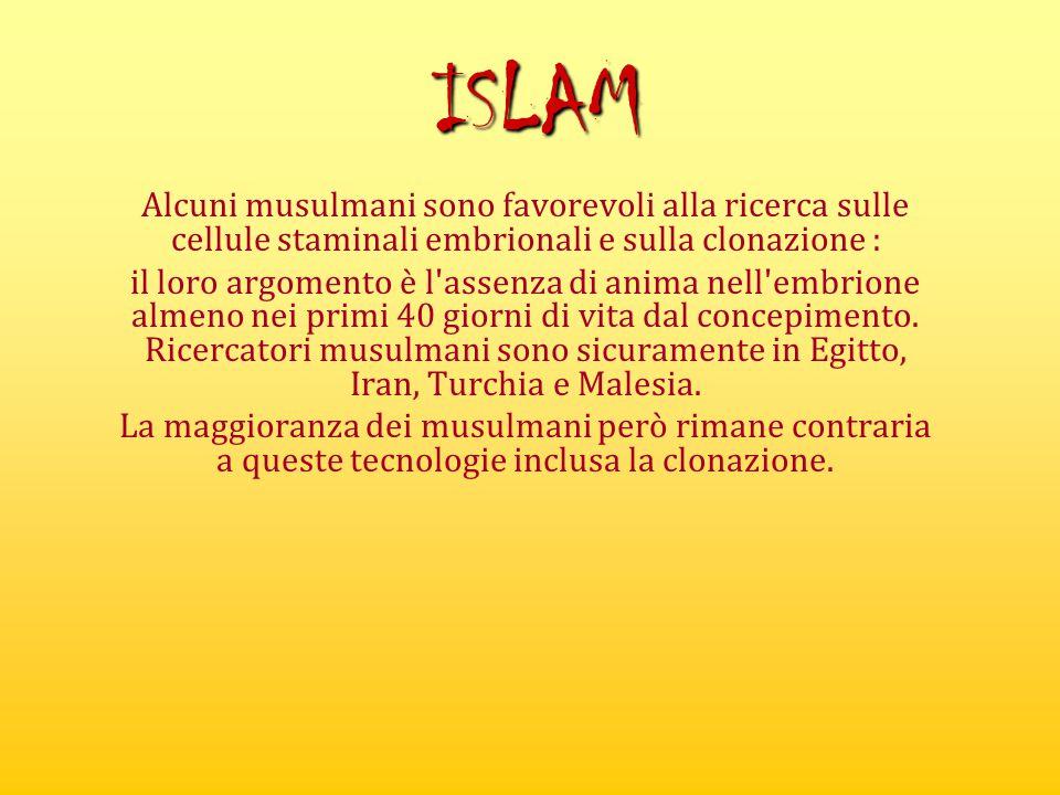 ISLAM Alcuni musulmani sono favorevoli alla ricerca sulle cellule staminali embrionali e sulla clonazione : il loro argomento è l'assenza di anima nel