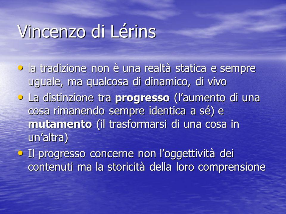 Vincenzo di Lérins la tradizione non è una realtà statica e sempre uguale, ma qualcosa di dinamico, di vivo la tradizione non è una realtà statica e s