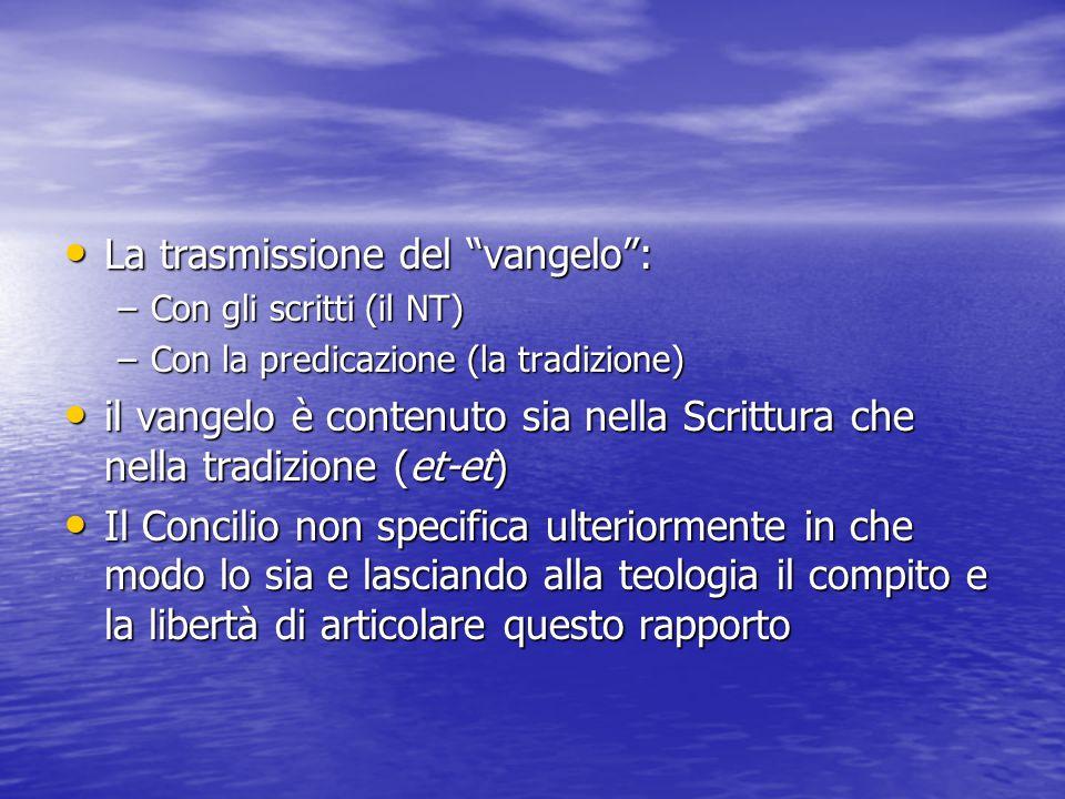 """La trasmissione del """"vangelo"""": La trasmissione del """"vangelo"""": –Con gli scritti (il NT) –Con la predicazione (la tradizione) il vangelo è contenuto sia"""
