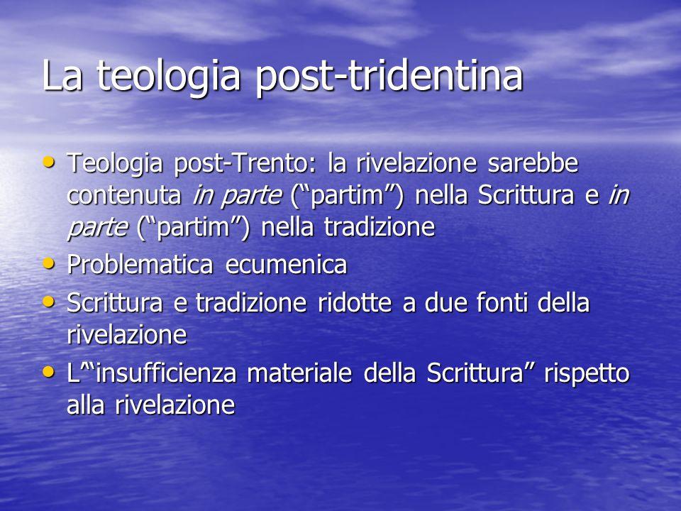 """La teologia post-tridentina Teologia post-Trento: la rivelazione sarebbe contenuta in parte (""""partim"""") nella Scrittura e in parte (""""partim"""") nella tra"""