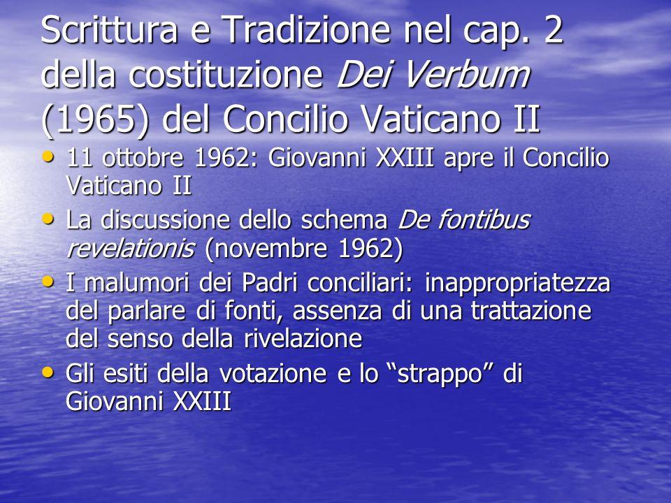 Scrittura e Tradizione nel cap. 2 della costituzione Dei Verbum (1965) del Concilio Vaticano II 11 ottobre 1962: Giovanni XXIII apre il Concilio Vatic