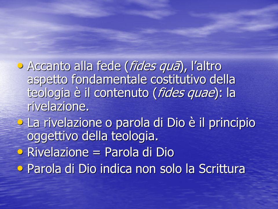 Accanto alla fede (fides quā), l'altro aspetto fondamentale costitutivo della teologia è il contenuto (fides quae): la rivelazione. Accanto alla fede