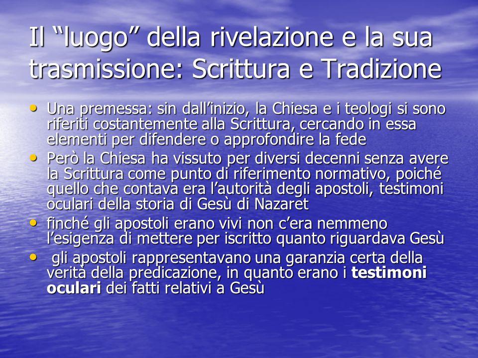 """Il """"luogo"""" della rivelazione e la sua trasmissione: Scrittura e Tradizione Una premessa: sin dall'inizio, la Chiesa e i teologi si sono riferiti costa"""