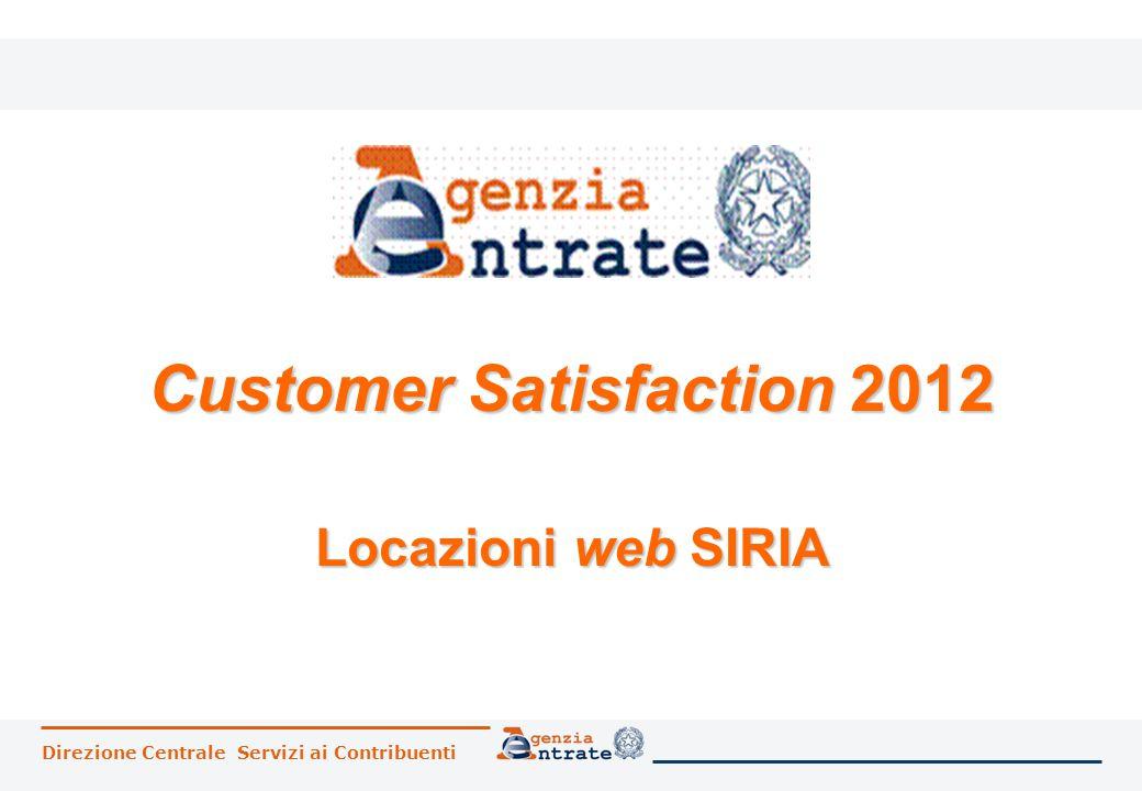 Direzione Centrale Servizi ai Contribuenti Customer Satisfaction 2012 Locazioni web SIRIA