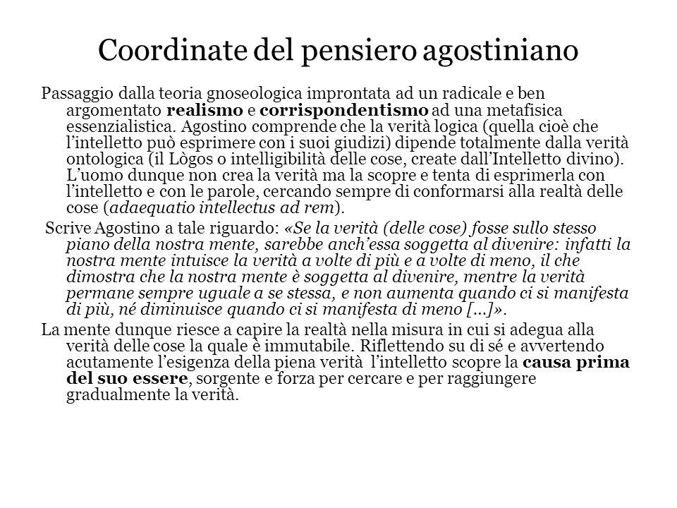 Coordinate del pensiero agostiniano Passaggio dalla teoria gnoseologica improntata ad un radicale e ben argomentato realismo e corrispondentismo ad un