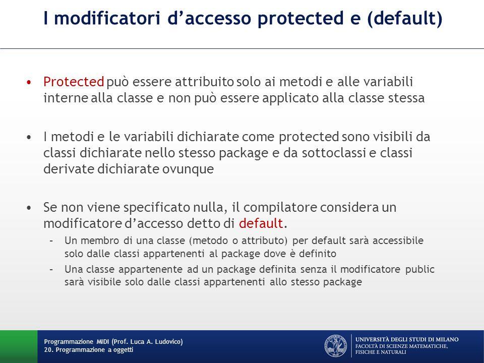 I modificatori d'accesso protected e (default) Protected può essere attribuito solo ai metodi e alle variabili interne alla classe e non può essere ap