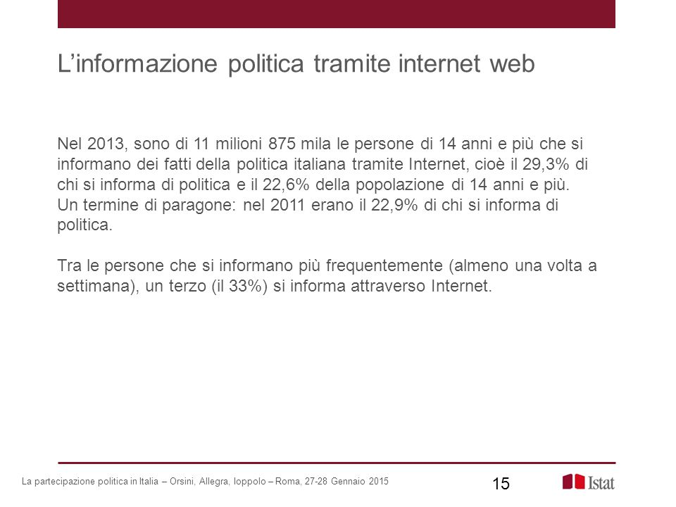 L'informazione politica tramite internet web Nel 2013, sono di 11 milioni 875 mila le persone di 14 anni e più che si informano dei fatti della politi
