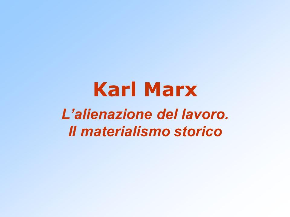 Karl Marx L'alienazione del lavoro. Il materialismo storico